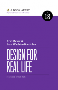 Eric Meyer & Sara Wachter-Boettcher. DESIGN FOR REAL LIFE. 2016