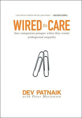 Dev Patnaik. Wired to Care: How Companies Prosper When They Create Widespread Empathy. 2009