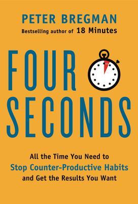 Peter Bregman. 4 Seconds: All The Time You Need to Stop Counter-Productive Habits and Get the Results You Want. 2015