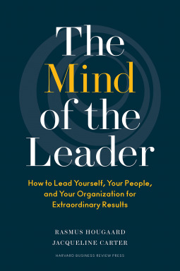 The Mind of the Leader: How to Lead Yourself, Your People, and Your Organization for Extraordinary Results. 2018