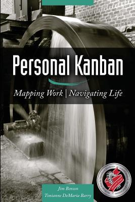 Jim Benson, Tonianne DeMaria Barry. Personal Kanban: Mapping Work Navigating Life. 2011