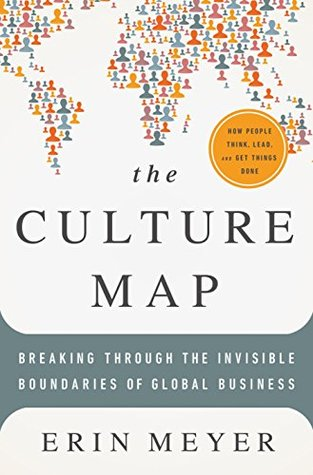 The Culture Map. Breaking Through the Invisible Boundaries of Global Business. Erin Meyer. 2016