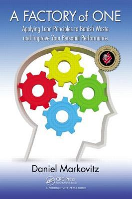 A Factory of One: Applying Lean Principles to Banish Waste and Improve Your Personal Performance. Daniel Markovitz. 2011