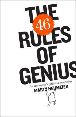 The 46 Rules of Genius: An Innovator's Guide to Creativity. Marty Neumeier. 2015