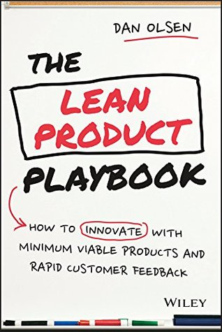 The Lean Product Playbook: How to Innovate with Minimum Viable Products and Rapid Customer Feedback by Dan Olsen. 2015