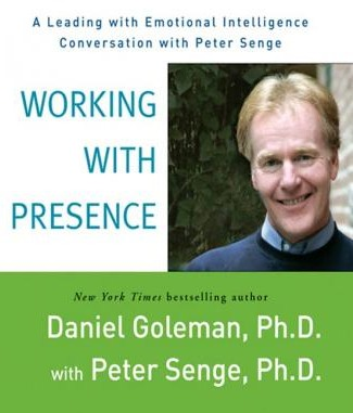 Working with Presence: A Leading with Emotional Intelligence Conversation with Peter Senge by Daniel Goleman. 2006