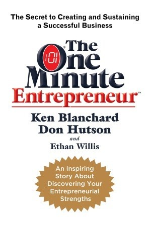 The One Minute Entrepreneur: The Secret to Creating and Sustaining a Successful Business by Kenneth H. Blanchard. 2008