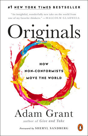 Originals. How Non-Conformists Move the World by Adam M. Grant. 2017