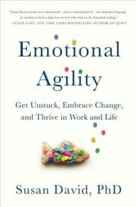 Emotional Agility: Get Unstuck, Embrace Change, and Thrive in Work and Life by Susan David. 2016